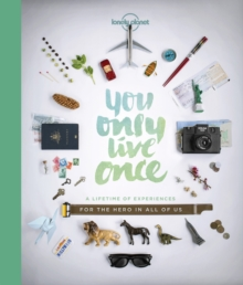 You Only Live Once : A Lifetime of Experiences for the Explorer in all of us, Hardback Book