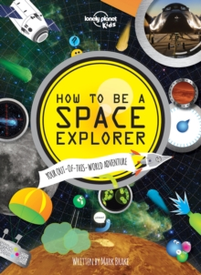 How to be a Space Explorer : Your Out-of-this-World Adventure, Hardback Book