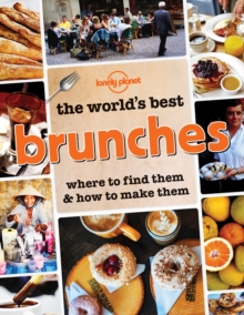 The World's Best Brunches : Where to Find Them and How to Make Them, Paperback Book