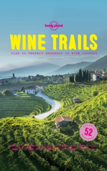 Wine Trails : 52 Perfect Weekends in Wine Country, EPUB eBook