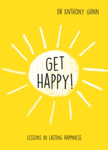 Get Happy! : Lessons in lasting happiness, Hardback Book