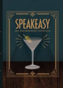 Speakeasy : 200 Underground Cocktails, Hardback Book