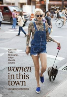 Women in this Town : London, Hong Kong, Paris, Madrid, LA, Melbourne, New York, Hardback Book