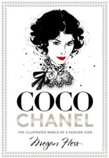Coco Chanel : The Illustrated World of a Fashion Icon, Hardback Book