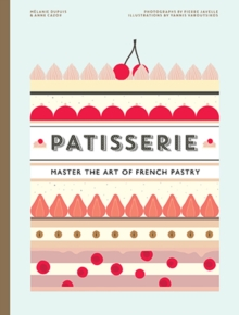 Patisserie : Master the Art of French Pastry, Hardback Book