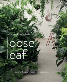 Loose Leaf : Plants Flowers Projects Inspiration, Hardback Book