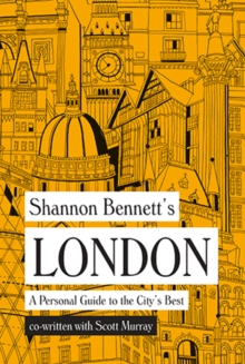 Shannon Bennett's London : A Personal Guide to the City's Best, Hardback Book