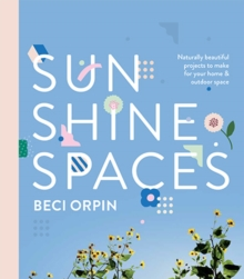 Sunshine Spaces : Naturally Beautiful Projects to Make for Your Home and Outdoor Space, Paperback Book