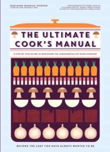 The Ultimate Cook's Manual : Become the Chef You've Always Wanted to be, Hardback Book