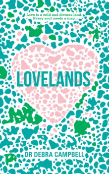 Lovelands : Love is a wild and diverse land. Every soul needs a map., Hardback Book