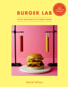 Burger Lab : The Art and Science of the Perfect Burger, Hardback Book
