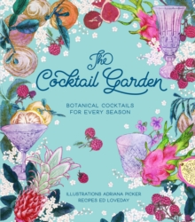 The Cocktail Garden : Botanical cocktails for every season, Hardback Book
