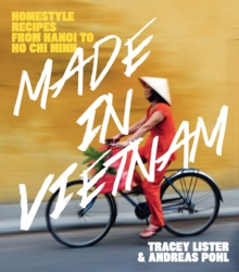 Made in Vietnam : Homestyle Recipes from Hanoi to Ho Chi Minh, Paperback Book