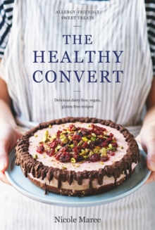 The Healthy Convert : Allergy-Friendly Sweet Treats, Hardback Book