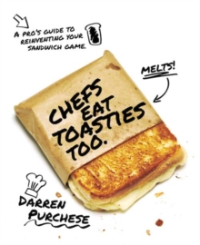 Chefs Eat Toasties Too : A pro's guide to reinventing your sandwich game, Hardback Book