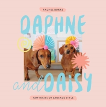 Daphne and Daisy : Pawtraits of Sausage Style, Hardback Book