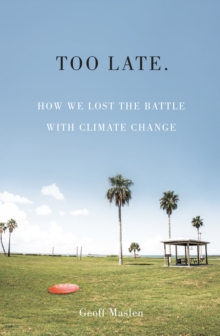 Too Late. How we lost the battle with climate change, Paperback Book