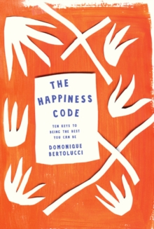 The Happiness Code : Ten Keys to Being the Best You Can Be, Hardback Book