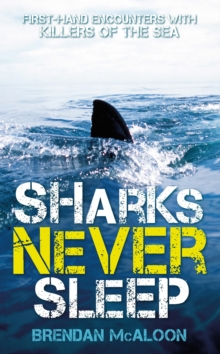 Sharks Never Sleep : First-Hand Encounters with Killers of the Sea, Paperback Book