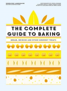 The Complete Guide to Baking : Bread, brioche and other gourmet treats, Hardback Book