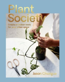 Plant Society : Create an Indoor Oasis for Your Urban Space, Paperback / softback Book