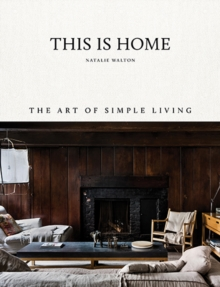 This Is Home : The Art of Simple Living, Hardback Book