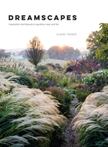 Dreamscapes : Inspiration and Beauty in Gardens Near and Far, Hardback Book