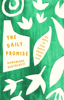 The Daily Promise : 100 Ways to Feel Happy About Your Life, Hardback Book