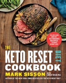 The Keto Reset Diet Cookbook : 150 Low-Carb, High-Fat Ketogenic Recipes to Boost Weight Loss, Paperback / softback Book