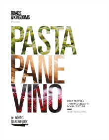 Pasta, Pane, Vino : Deep Travels Through Italy's Food Culture, Hardback Book