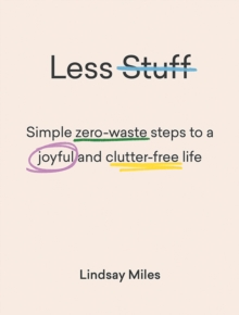 Less Stuff : Simple zero-waste steps to a joyful and clutter-free life, Paperback / softback Book