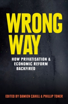 Wrong Way : How Privatisation and Economic Reform Backfired, EPUB eBook