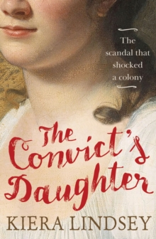 The Convict's Daughter : The Scandal That Shocked a Colony, Paperback Book