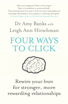 Four Ways to Click : Rewire Your Brain for Stronger, More Rewarding Relationships, Paperback / softback Book
