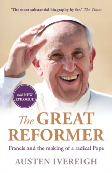 The Great Reformer : Francis and the Making of a Radical Pope, Paperback Book