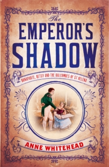 The Emperor's Shadow : Bonaparte, Betsy and the Balcombes of St Helena, Paperback Book