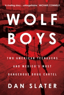 Wolf Boys : Two American Teenagers and Mexico's Most Dangerous Drug Cartel, Paperback Book