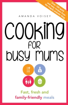 Cooking for Busy Mums : Fast, Fresh and Family-Friendly Meals, Paperback / softback Book