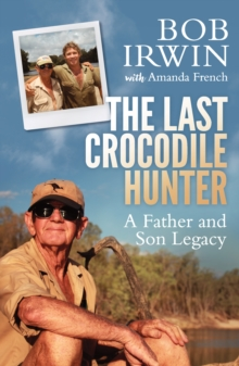The Last Crocodile Hunter : A Father and Son Legacy, Paperback / softback Book