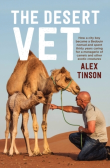 Desert Vet : How a City Boy Became a Bedouin Nomad and Spent Thirty Years Caring for a Menagerie of Camels and Other Exotic Creatures, Paperback Book