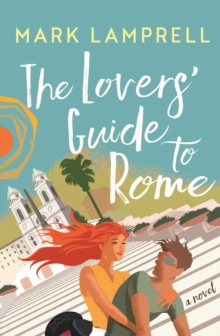 The Lovers' Guide to Rome : A Novel Full of Heart and Romantic Delight, Paperback / softback Book