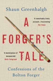 A Forger's Tale : Confessions of the Bolton Forger, Paperback / softback Book