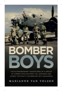 Bomber Boys : The Hair-raising Adventures of a Group of Airmen Who Escaped the Japanese and Became the RAAF's Celebrated 18th Squadron, Paperback Book