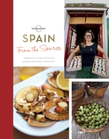 From the Source - Spain : Spain's Most Authentic Recipes From the People That Know Them Best, Hardback Book
