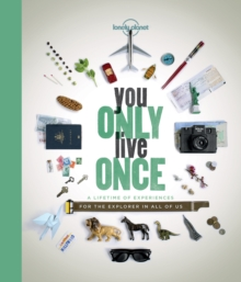 You Only Live Once : A Lifetime of Experiences for the Explorer in All of Us, Paperback Book