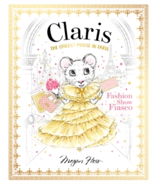 Claris: Fashion Show Fiasco : The Chicest Mouse in Paris, Hardback Book