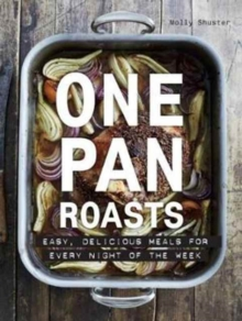 One Pan Roasts : Easy, Delicious Meals for Every Night of the Week, Hardback Book