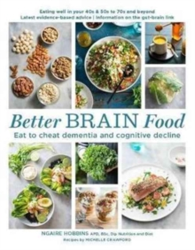 Better Brain Food : Eat to Cheat Dementia and Cognitive Decline, Paperback Book