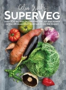SuperVeg : The Joy and Power of the 25 Healthiest Vegetables on the Planet, Paperback / softback Book