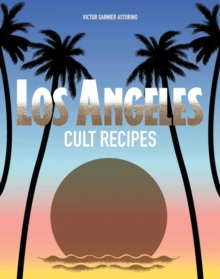 Los Angeles Cult Recipes, Hardback Book